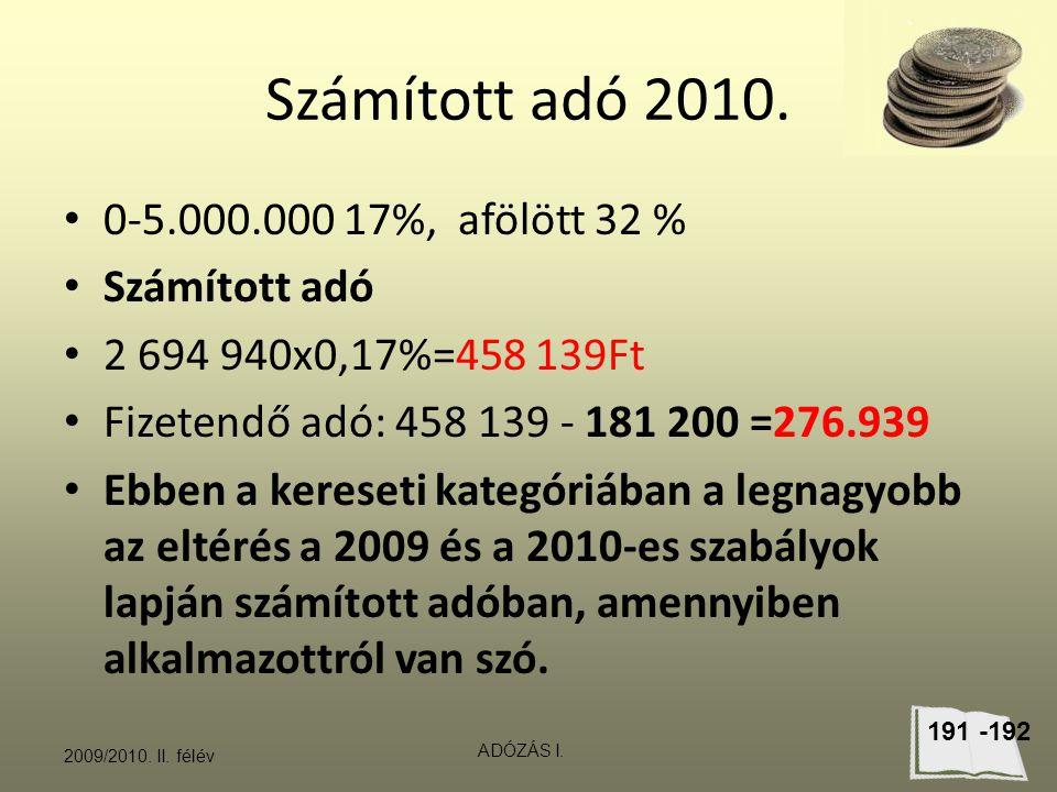 Számított adó 2010. 0-5.000.000 17%, afölött 32 % Számított adó 2 694 940x0,17%=458 139Ft Fizetendő adó: 458 139 - 181 200 =276.939 Ebben a kereseti k