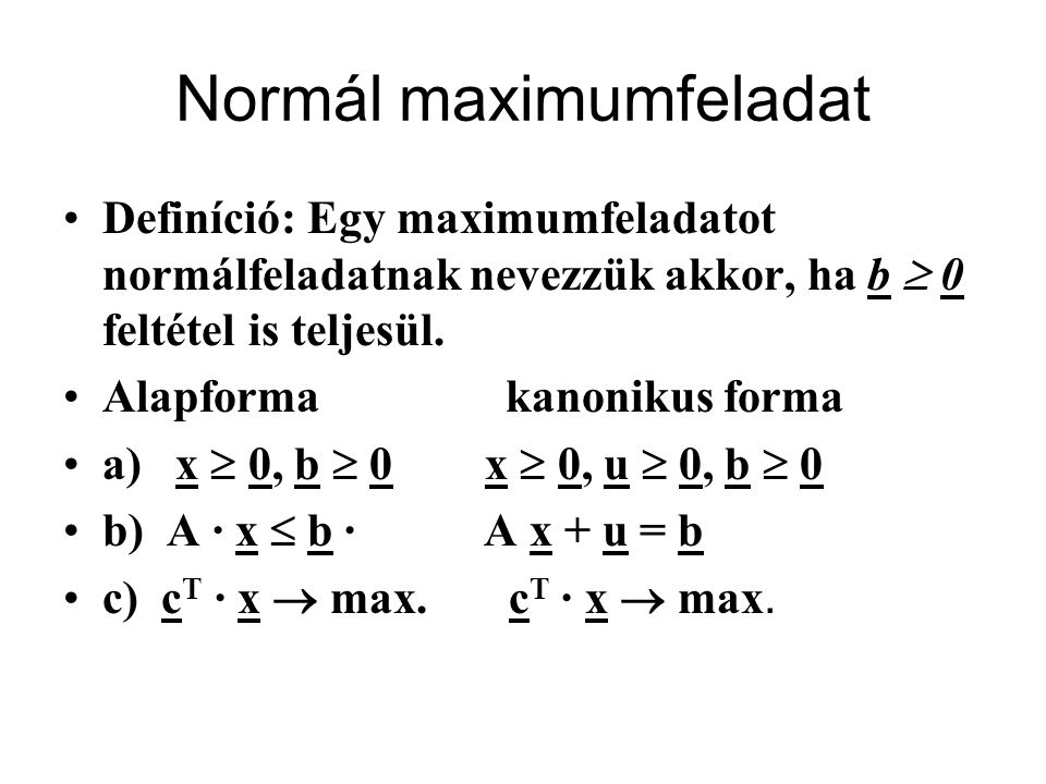 Módosított normálfeladat Definíció: Egy modellt módosított normálfeladatnak nevezzük, ha egyenlőtlenségei  értelműek, tartalmaz egyenleteket és célfüggvény maximumát keressük, továbbá a b 1 és b 2 vektorok minden koordinátája nemnegatív.