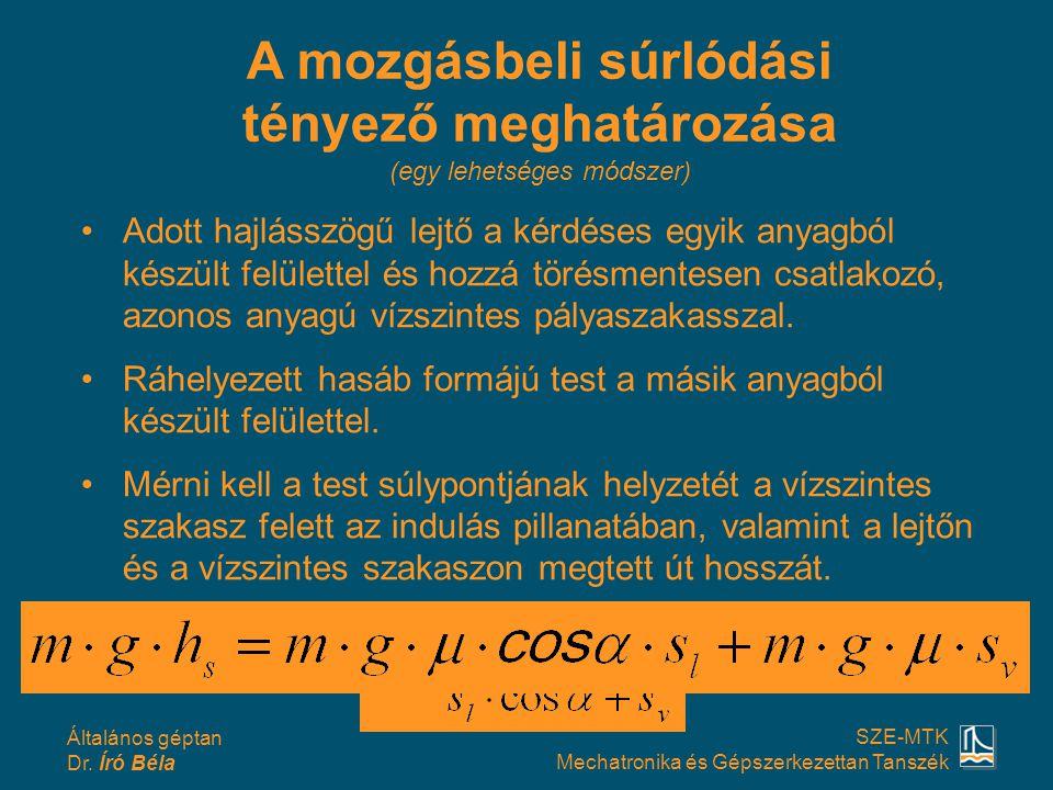 Általános géptan Dr. Író Béla SZE-MTK Mechatronika és Gépszerkezettan Tanszék A mozgásbeli súrlódási tényező meghatározása (egy lehetséges módszer) Ad