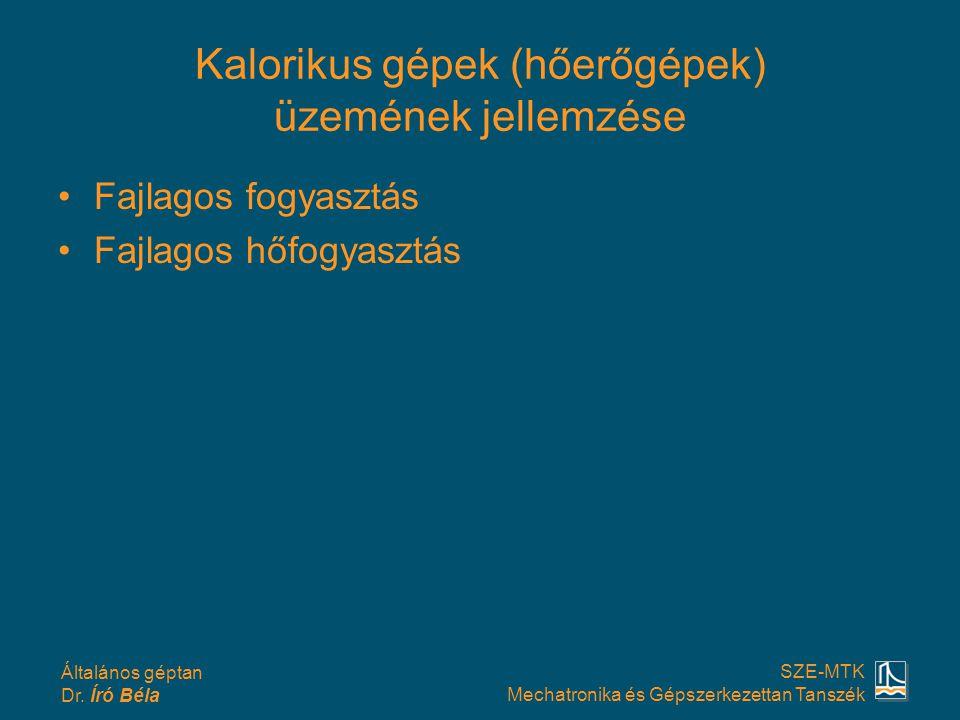 Általános géptan Dr. Író Béla SZE-MTK Mechatronika és Gépszerkezettan Tanszék Kalorikus gépek (hőerőgépek) üzemének jellemzése Fajlagos fogyasztás Faj