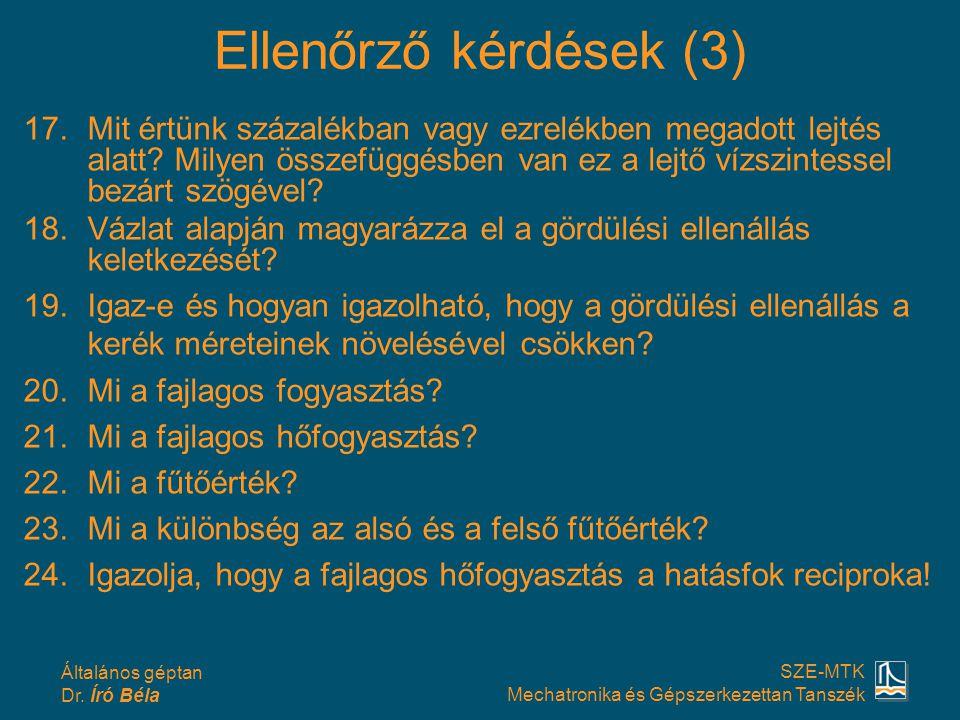 Általános géptan Dr. Író Béla SZE-MTK Mechatronika és Gépszerkezettan Tanszék Ellenőrző kérdések (3) 17.Mit értünk százalékban vagy ezrelékben megadot