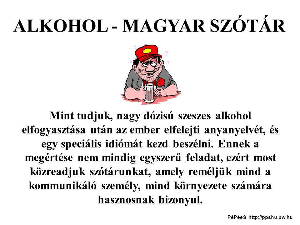 Alkohol - magyar szótár Alkohol: - Méezsör.Magyar (fonetikus): - Még egy sört.