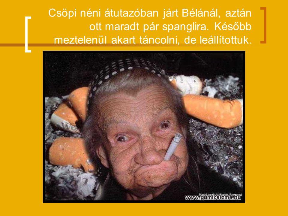 Csöpi néni átutazóban járt Bélánál, aztán ott maradt pár spanglira.