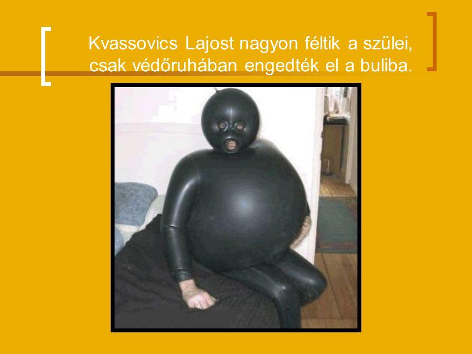 Kvassovics Lajost nagyon féltik a szülei, csak védőruhában engedték el a buliba.