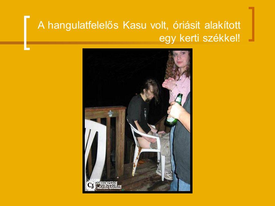 A hangulatfelelős Kasu volt, óriásit alakított egy kerti székkel!