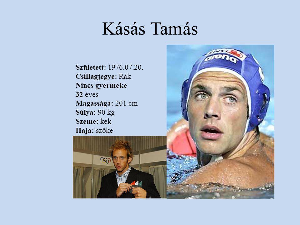Kásás Tamás Született: 1976.07.20. Csillagjegye: Rák Nincs gyermeke 32 éves Magassága: 201 cm Súlya: 90 kg Szeme: kék Haja: szőke