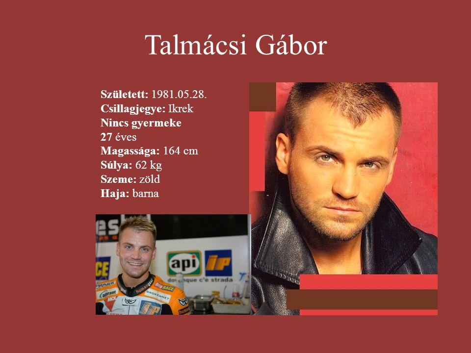 Talmácsi Gábor Született: 1981.05.28.