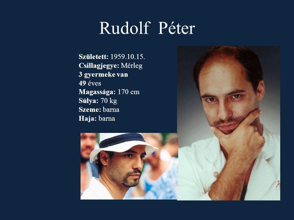 Rudolf Péter Született: 1959.10.15. Csillagjegye: Mérleg 3 gyermeke van 49 éves Magassága: 170 cm Súlya: 70 kg Szeme: barna Haja: barna