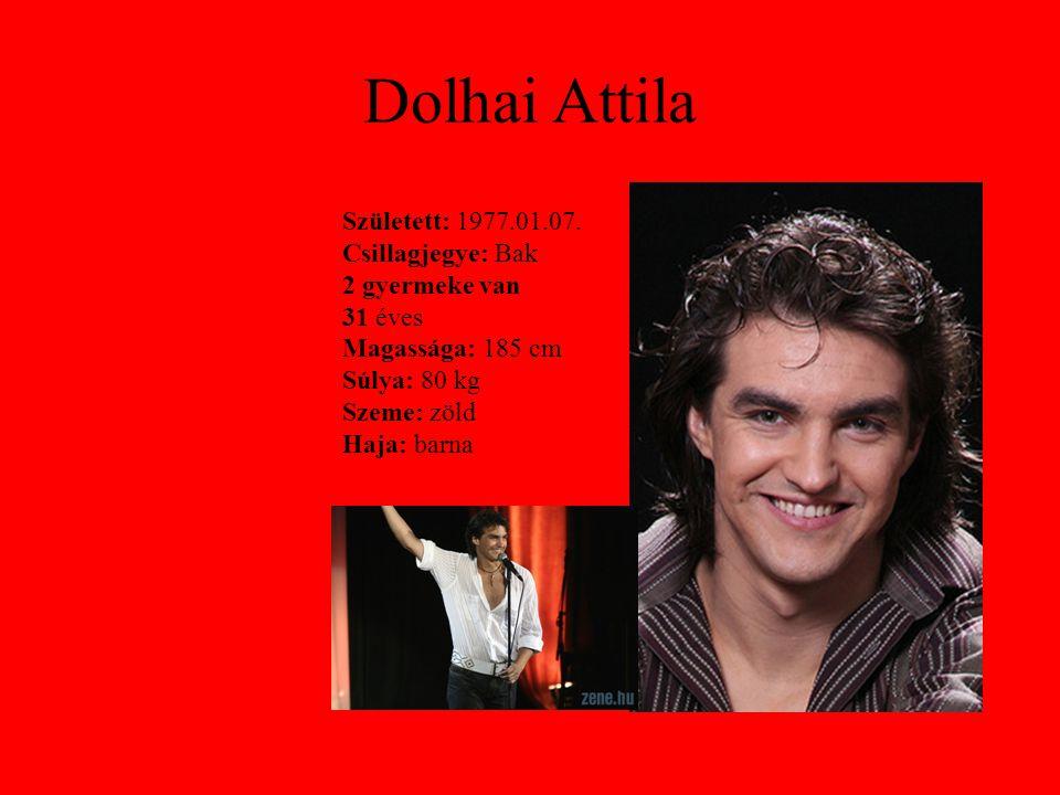 Dolhai Attila Született: 1977.01.07. Csillagjegye: Bak 2 gyermeke van 31 éves Magassága: 185 cm Súlya: 80 kg Szeme: zöld Haja: barna