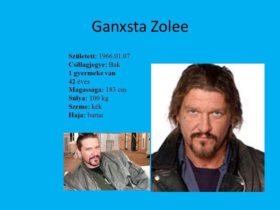 Ganxsta Zolee Született: 1966.01.07. Csillagjegye: Bak 1 gyermeke van 42 éves Magassága: 183 cm Súlya: 100 kg Szeme: kék Haja: barna