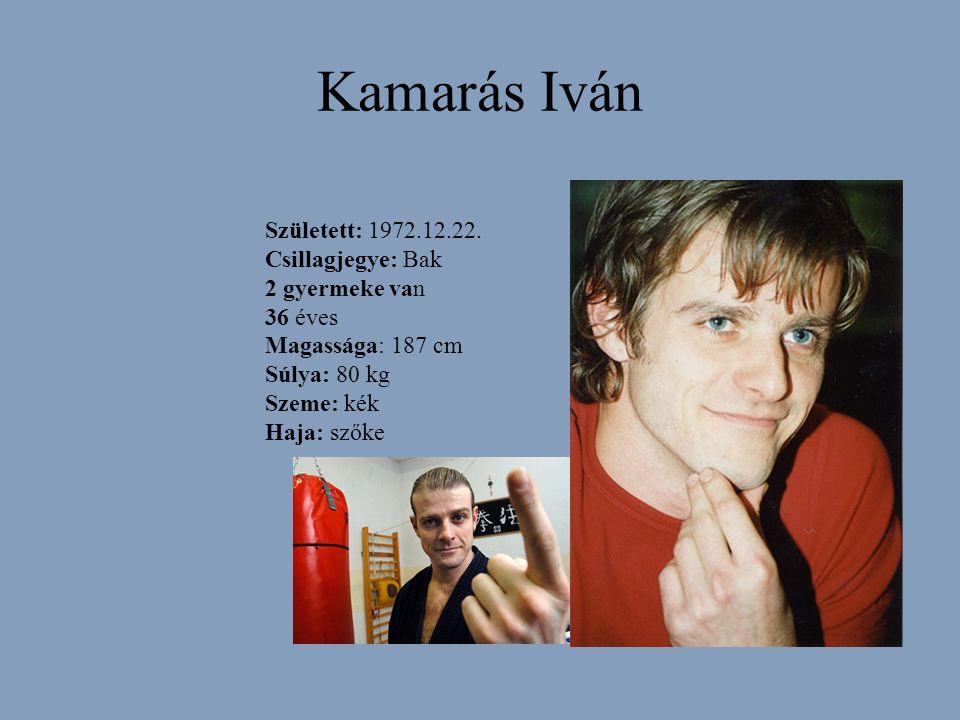 Kamarás Iván Született: 1972.12.22. Csillagjegye: Bak 2 gyermeke van 36 éves Magassága: 187 cm Súlya: 80 kg Szeme: kék Haja: szőke