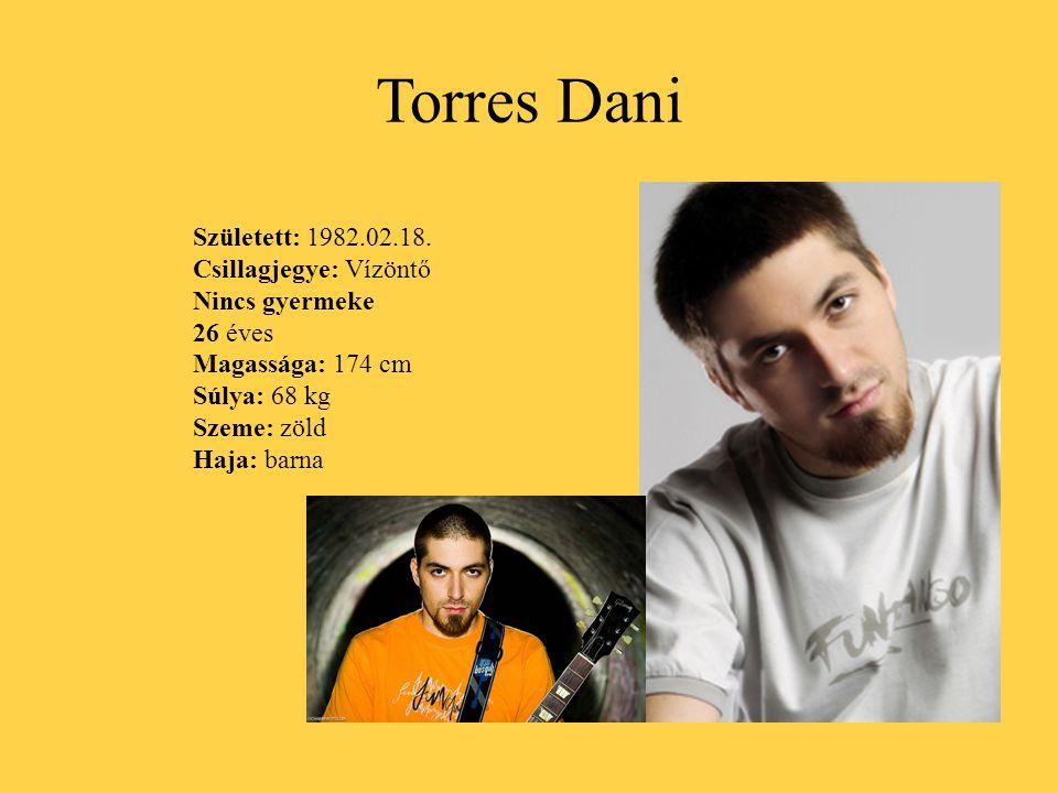 Torres Dani Született: 1982.02.18. Csillagjegye: Vízöntő Nincs gyermeke 26 éves Magassága: 174 cm Súlya: 68 kg Szeme: zöld Haja: barna