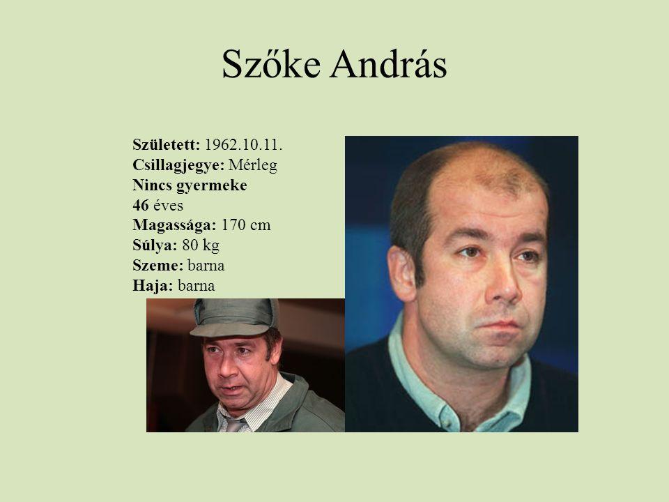 Szőke András Született: 1962.10.11. Csillagjegye: Mérleg Nincs gyermeke 46 éves Magassága: 170 cm Súlya: 80 kg Szeme: barna Haja: barna