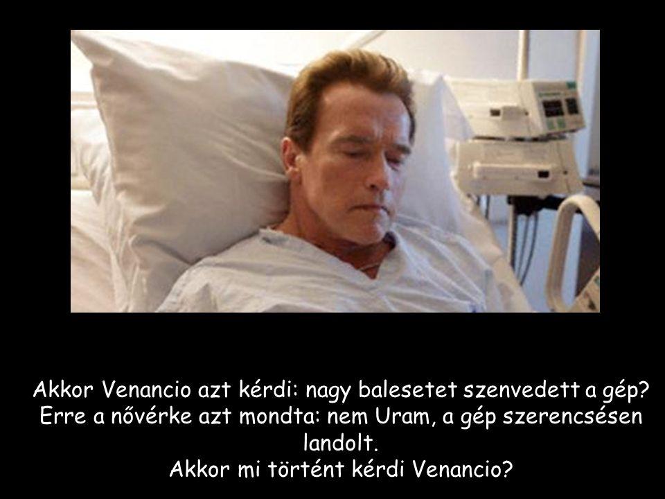 Akkor Venancio azt kérdi: nagy balesetet szenvedett a gép.