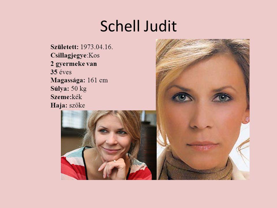 Schell Judit Született: 1973.04.16. Csillagjegye:Kos 2 gyermeke van 35 éves Magassága: 161 cm Súlya: 50 kg Szeme:kék Haja: szőke
