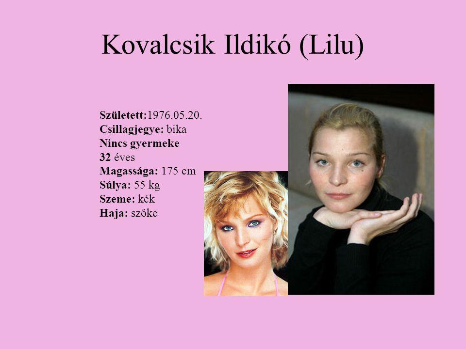 Kovalcsik Ildikó (Lilu) Született:1976.05.20. Csillagjegye: bika Nincs gyermeke 32 éves Magassága: 175 cm Súlya: 55 kg Szeme: kék Haja: szőke