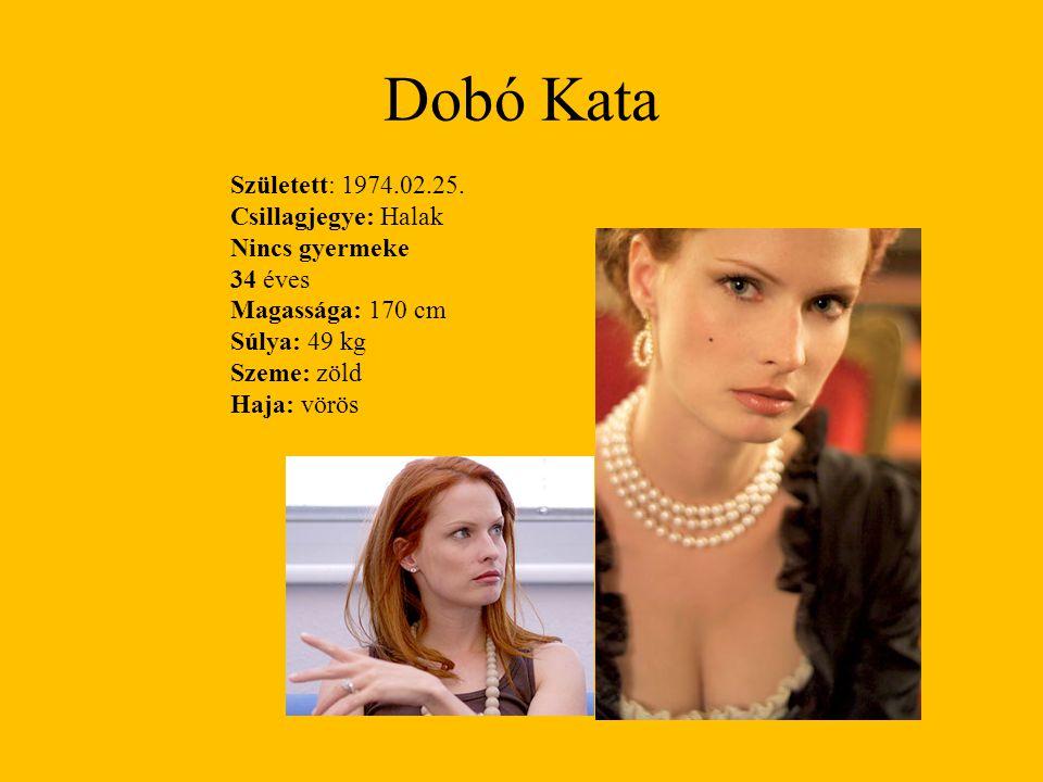Dobó Kata Született: 1974.02.25. Csillagjegye: Halak Nincs gyermeke 34 éves Magassága: 170 cm Súlya: 49 kg Szeme: zöld Haja: vörös