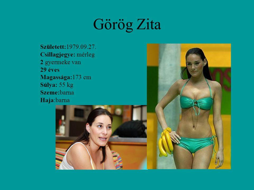 Görög Zita Született:1979.09.27. Csillagjegye: mérleg 2 gyermeke van 29 éves Magassága:173 cm Súlya: 55 kg Szeme:barna Haja:barna