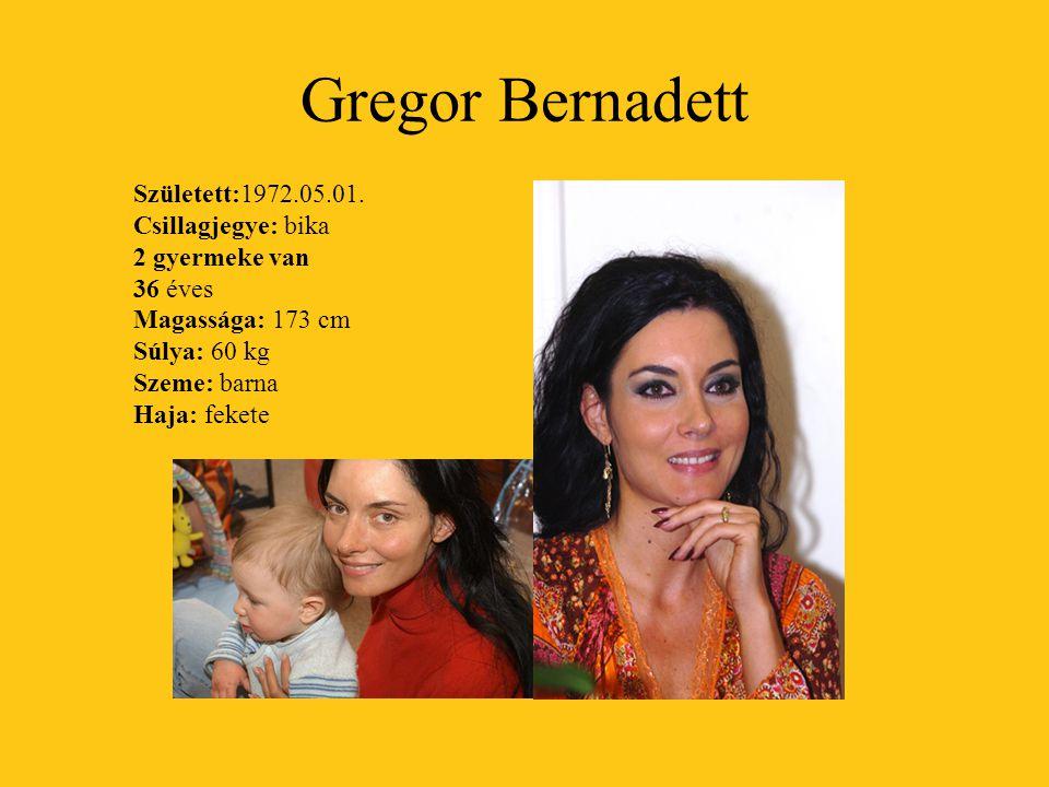 Gregor Bernadett Született:1972.05.01. Csillagjegye: bika 2 gyermeke van 36 éves Magassága: 173 cm Súlya: 60 kg Szeme: barna Haja: fekete
