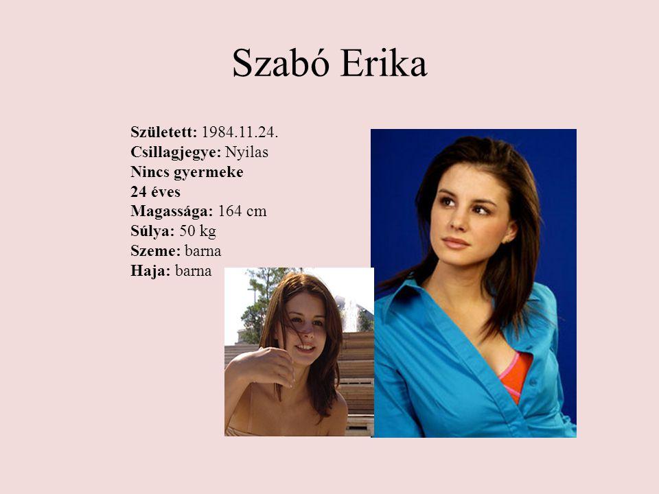Szabó Erika Született: 1984.11.24. Csillagjegye: Nyilas Nincs gyermeke 24 éves Magassága: 164 cm Súlya: 50 kg Szeme: barna Haja: barna