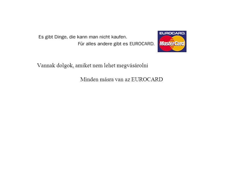 Vannak dolgok, amiket nem lehet megvásárolni Minden másra van az EUROCARD