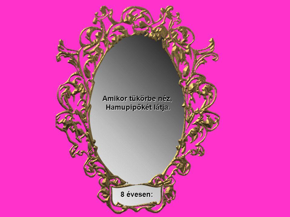 8 évesen: Amikor tükörbe néz, Hamupipőkét látja.