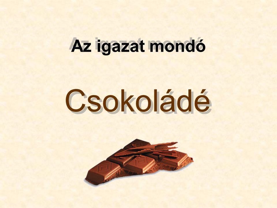 A csokoládé megmondja hány éves vagy. Viccen kivül