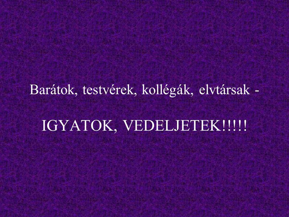 Barátok, testvérek, kollégák, elvtársak - IGYATOK, VEDELJETEK!!!!!