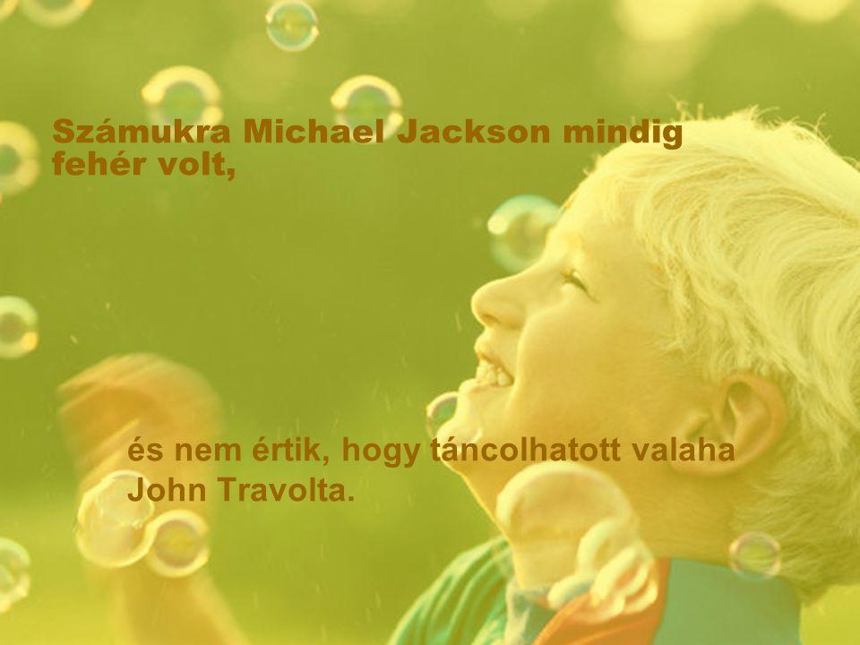 Számukra Michael Jackson mindig fehér volt, és nem értik, hogy táncolhatott valaha John Travolta.