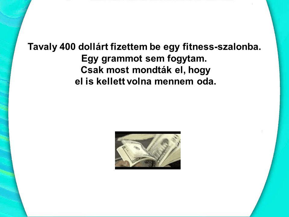 Tavaly 400 dollárt fizettem be egy fitness-szalonba.