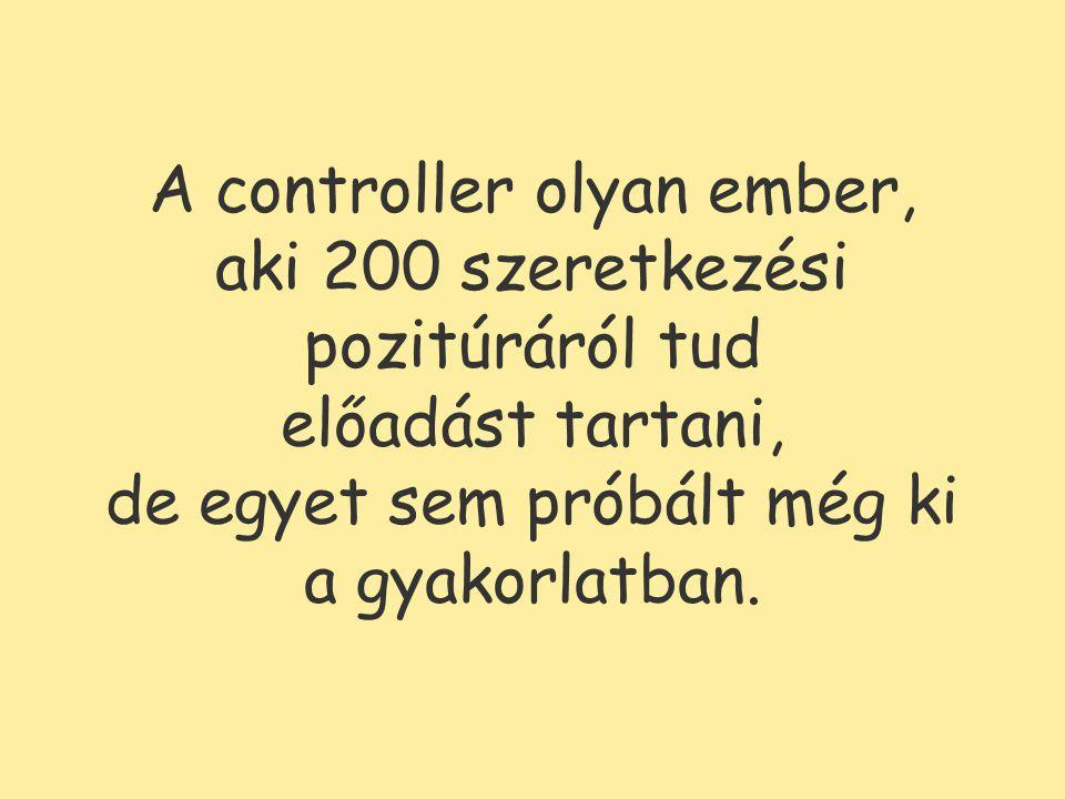 A controller olyan ember, aki 200 szeretkezési pozitúráról tud előadást tartani, de egyet sem próbált még ki a gyakorlatban.