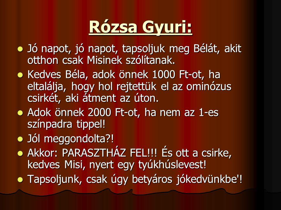Rózsa Gyuri: Jó napot, jó napot, tapsoljuk meg Bélát, akit otthon csak Misinek szólítanak.