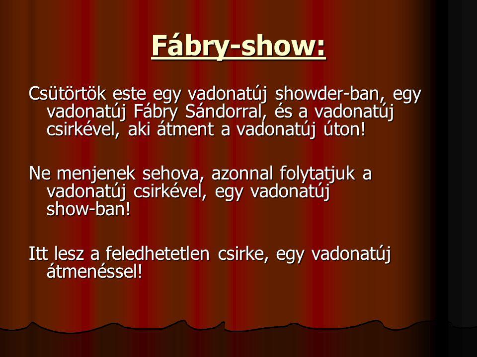 Fábry-show: Csütörtök este egy vadonatúj showder-ban, egy vadonatúj Fábry Sándorral, és a vadonatúj csirkével, aki átment a vadonatúj úton.