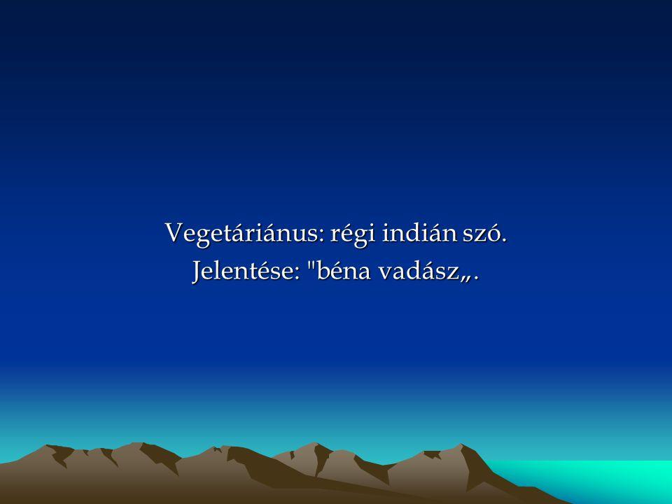 """Vegetáriánus: régi indián szó. Jelentése: béna vadász""""."""