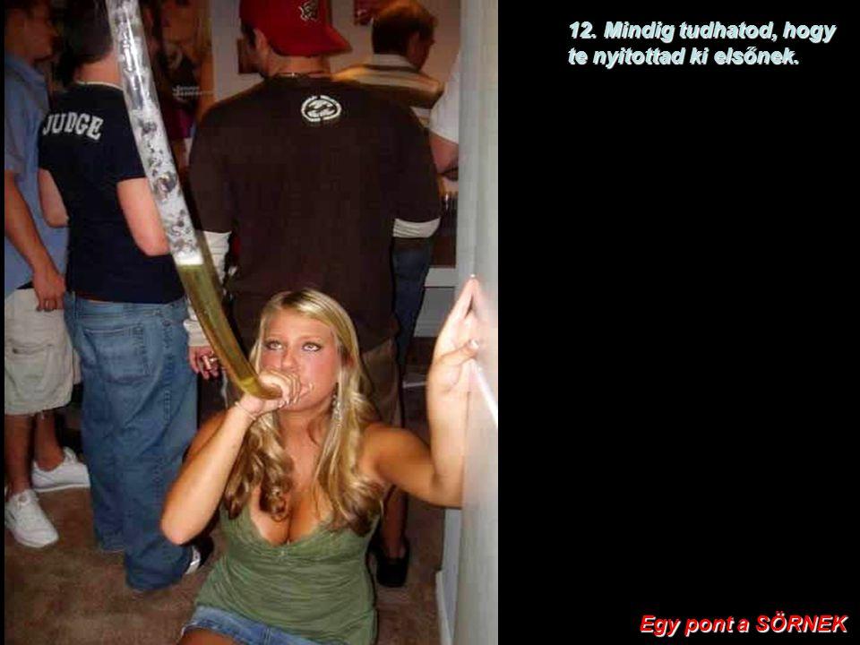 11. Ha iszol egy második sört, attól az első még nem borul ki. Egy pont a SÖRNEK Egy pont a SÖRNEK