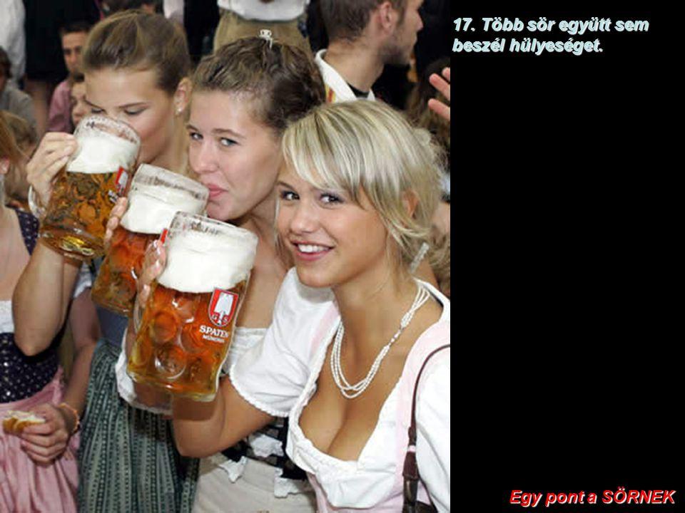 16.A sör nem várja el, hogy fél óráig ölelgesd miután megittad.