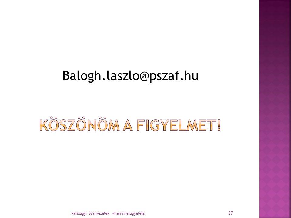 Balogh.laszlo@pszaf.hu Pénzügyi Szervezetek Állami Felügyelete 27