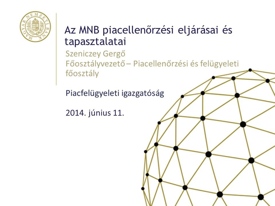 Szeniczey Gergő Főosztályvezető – Piacellenőrzési és felügyeleti főosztály Piacfelügyeleti igazgatóság 2014. június 11. Az MNB piacellenőrzési eljárás