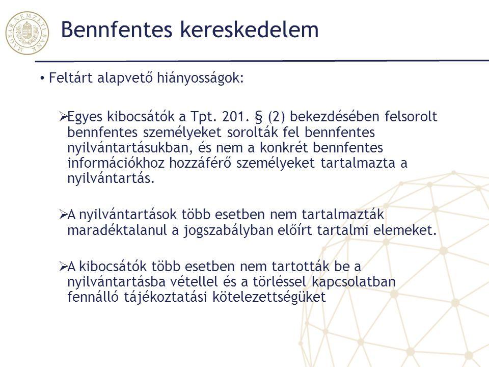 Bennfentes kereskedelem Feltárt alapvető hiányosságok:  Egyes kibocsátók a Tpt. 201. § (2) bekezdésében felsorolt bennfentes személyeket sorolták fel