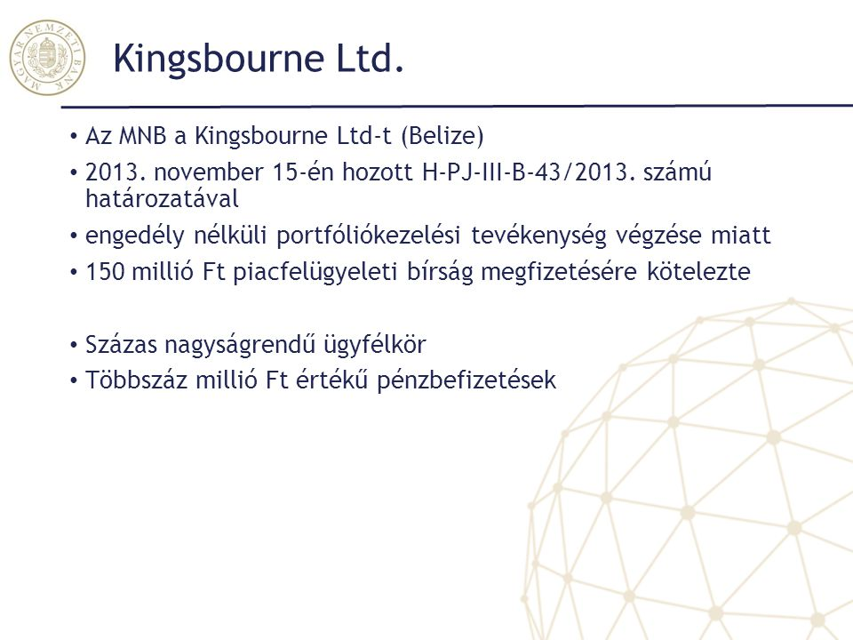 Kingsbourne Ltd. Az MNB a Kingsbourne Ltd-t (Belize) 2013. november 15-én hozott H-PJ-III-B-43/2013. számú határozatával engedély nélküli portfóliókez