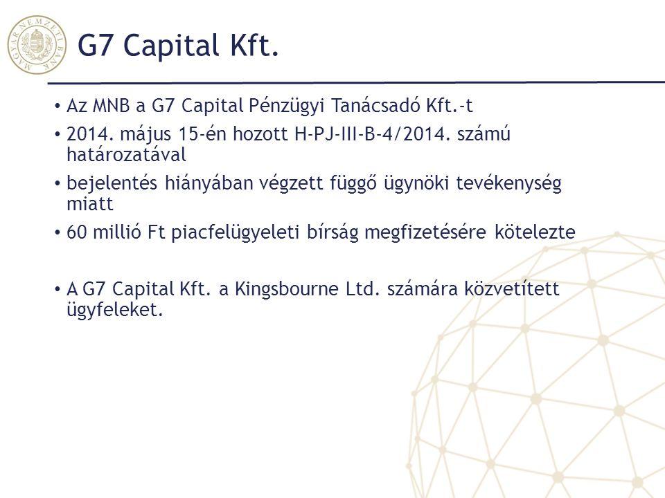 G7 Capital Kft. Az MNB a G7 Capital Pénzügyi Tanácsadó Kft.-t 2014. május 15-én hozott H-PJ-III-B-4/2014. számú határozatával bejelentés hiányában vég