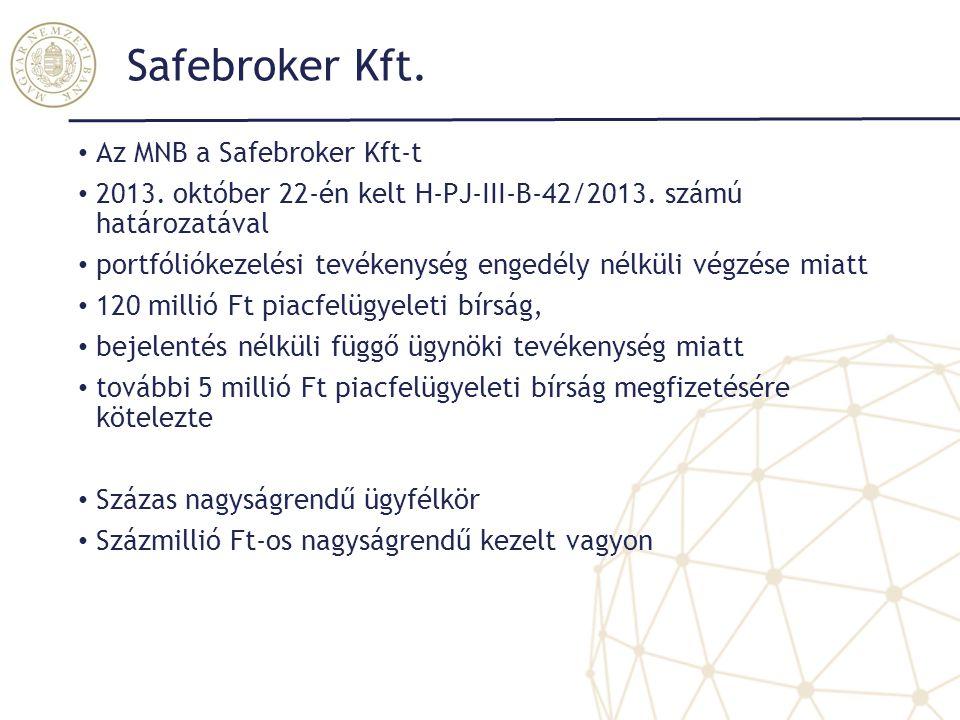 Safebroker Kft. Az MNB a Safebroker Kft-t 2013. október 22-én kelt H-PJ-III-B-42/2013. számú határozatával portfóliókezelési tevékenység engedély nélk