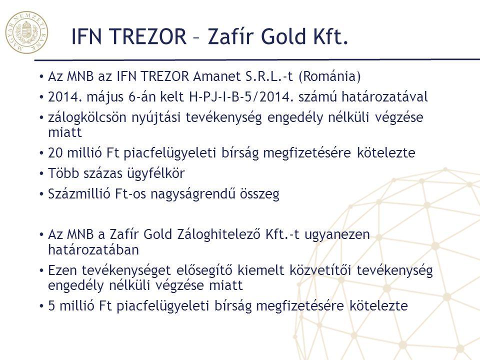 IFN TREZOR – Zafír Gold Kft. Az MNB az IFN TREZOR Amanet S.R.L.-t (Románia) 2014. május 6-án kelt H-PJ-I-B-5/2014. számú határozatával zálogkölcsön ny