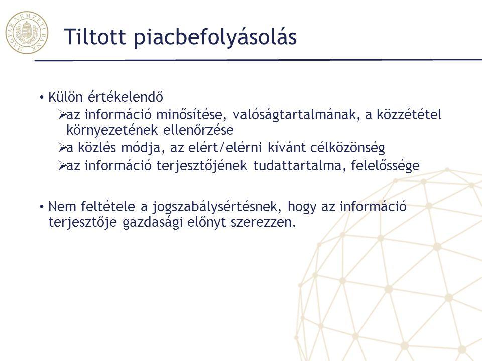 Tiltott piacbefolyásolás Külön értékelendő  az információ minősítése, valóságtartalmának, a közzététel környezetének ellenőrzése  a közlés módja, az