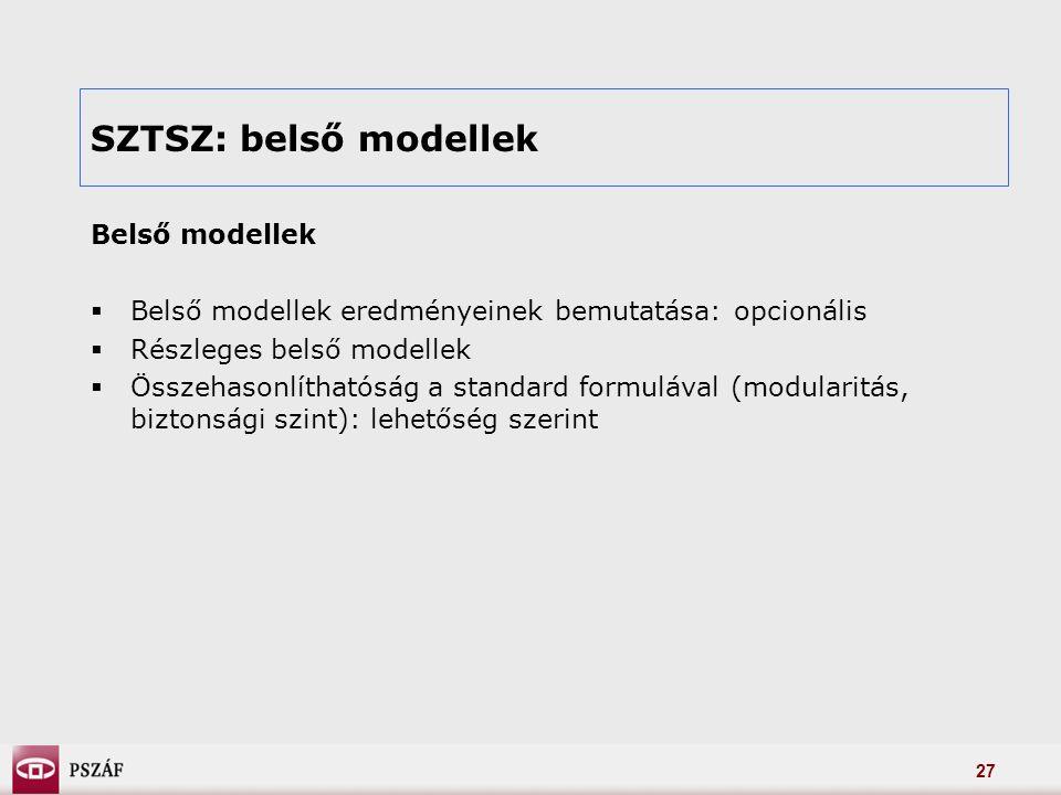 27 SZTSZ: belső modellek Belső modellek  Belső modellek eredményeinek bemutatása: opcionális  Részleges belső modellek  Összehasonlíthatóság a standard formulával (modularitás, biztonsági szint): lehetőség szerint