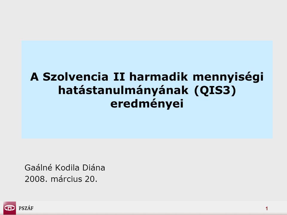 1 A Szolvencia II harmadik mennyiségi hatástanulmányának (QIS3) eredményei Gaálné Kodila Diána 2008.