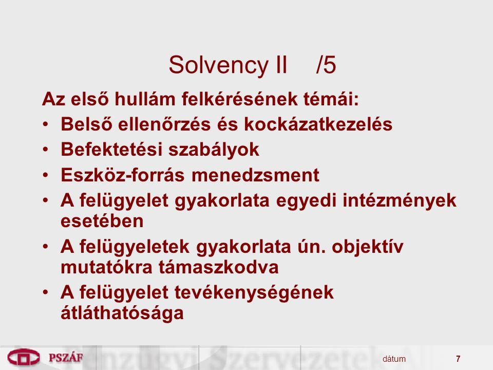 dátum7 Solvency II/5 Az első hullám felkérésének témái: Belső ellenőrzés és kockázatkezelés Befektetési szabályok Eszköz-forrás menedzsment A felügyel