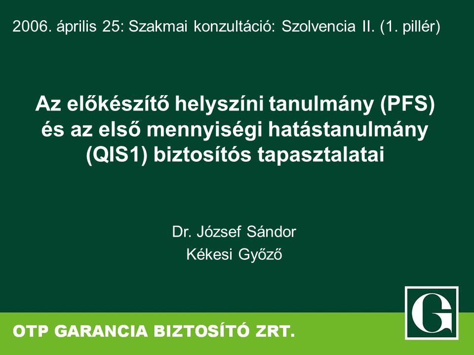 Dr. József Sándor Kékesi Győző 2006. április 25: Szakmai konzultáció: Szolvencia II. (1. pillér) Az előkészítő helyszíni tanulmány (PFS) és az első me