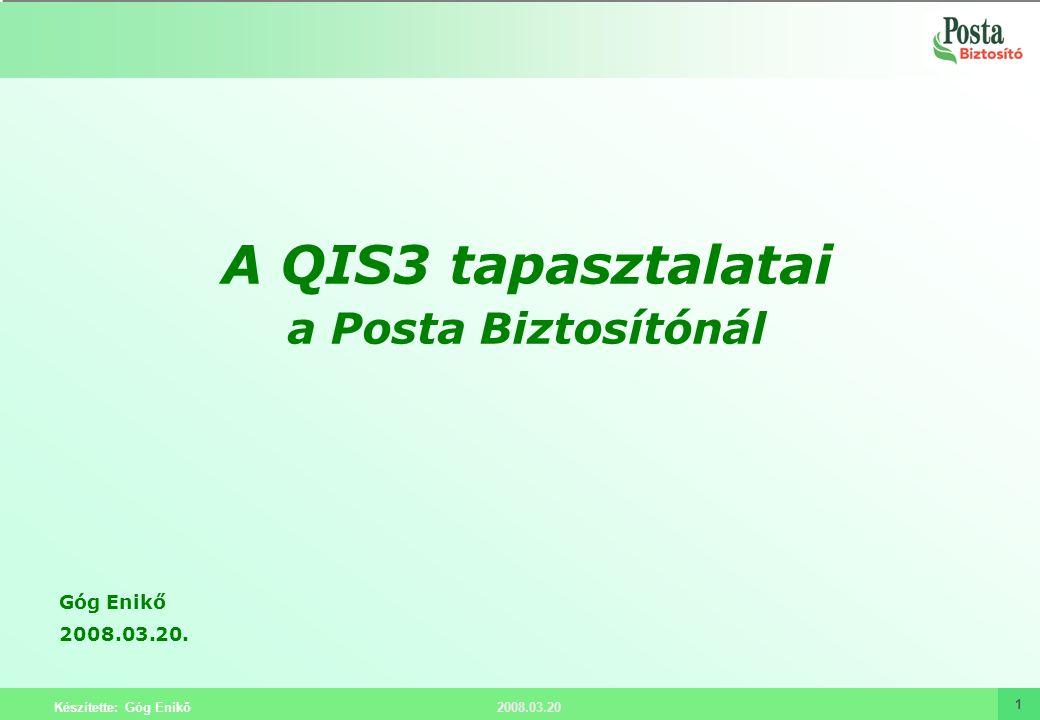 2008.03.20 Készítette: Góg Enikő 1 A QIS3 tapasztalatai a Posta Biztosítónál Góg Enikő 2008.03.20.