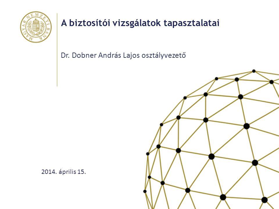 A biztosítói vizsgálatok tapasztalatai Dr. Dobner András Lajos osztályvezető 2014. április 15.